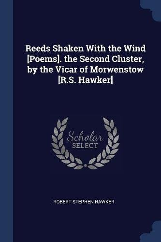 Reeds Shaken With the Wind [Poems]. the Second Cluster, by the Vicar of Morwenstow [R.S. Hawker]