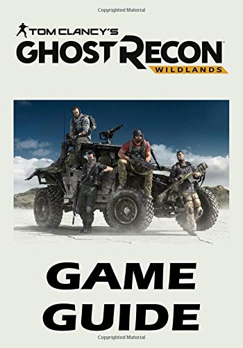 Read Online Tom Clancy's Ghost Recon Wildlands - Game Guide: Walkthroughs, Tips and Tricks, Cheats and Secrets, Things To Do and Not To Do. Your all-in-one Tom Clancy's Ghost Recon Wildlands Strategy Guide PDF