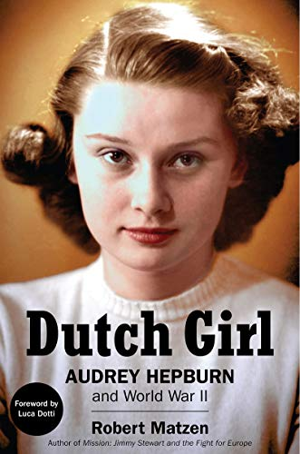 No previous biography has covered her intense experiences through five years of Nazi occupation….  Dutch Girl: Audrey Hepburn and World War II  by Robert Matzen