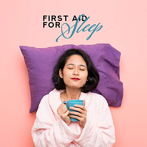 First Aid for Sleep: Music that'll Help You Fall Asleep Easily and Quickly, Help You with Sleep and Insomnia Problems