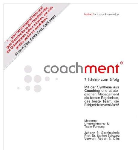 Coachment - 7 Schritte zum Erfolg Gebundenes Buch – 11. April 2005 Johann B Garnitschnig Steffen Schwarz Robert Dilts TWINN Media