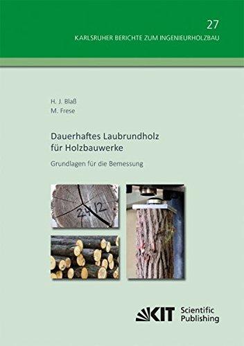Dauerhaftes Laubrundholz fuer Holzbauwerke - Grundlagen fuer die Bemessung (Karlsruher Berichte zum Ingenieurholzbau / Karlsruher Institut fuer ... (Volume 27) (German Edition) PDF