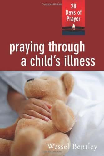 Praying Through a Child's Illness: 28 Days of Prayer