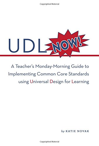 UDL Now!: A Teacher's Monday Morning Guide to Implementing the Common Core Standards Using Universal Design for Learning