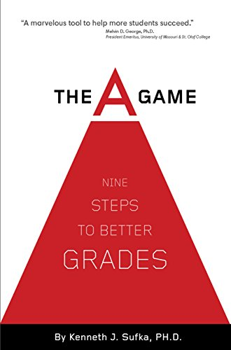 The A Game: Nine Steps to Better Grades (The A Game Nine Steps To Better Grades)