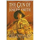 The Gun of Joseph Smith, Roy F. Chandler and Katherine R. Chandler, 0875790860
