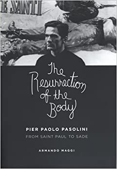 The Resurrection of the Body: Pier Paolo Pasolini Between Saint Paul and Sade