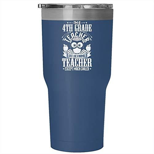 I'm A 4th Grade Teacher Just Like A Normal Teacher Tumbler 30 oz Stainless Steel, Funny 4th Grade Teachers Travel Mug, Gift for Outdoor Activity (Tumbler - Blue)]()