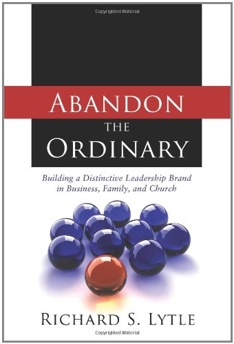 Download Abandon the Ordinary: Building a Distinctive Leadership Brand in Business, Family, and Church pdf epub