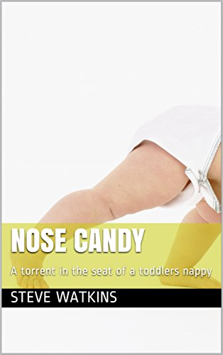 Nose Candy: A torrent in the seat of a toddlers -