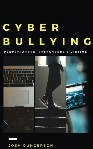Cyberbullying: Perpetrators, Bystanders & Victims