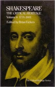 Shakespeare. The Critical Heritage. Volume 6: 1774-1801