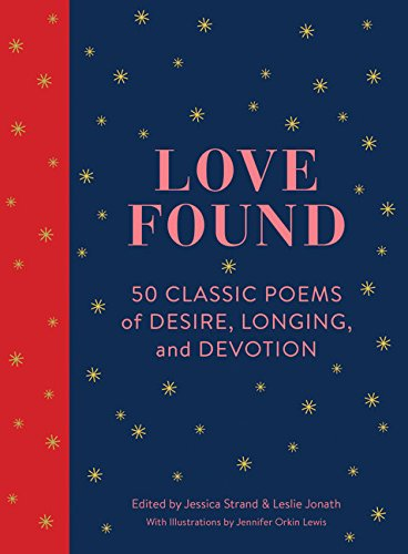 Love Found: 50 Classic Poems of Desire, Longing, and Devotion by Chronicle Books