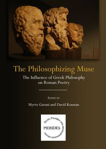 Download The Philosophizing Muse: The Influence of Greek Philosophy on Roman Poetry (Pierides Studies in Greek and Latin Literature) PDF