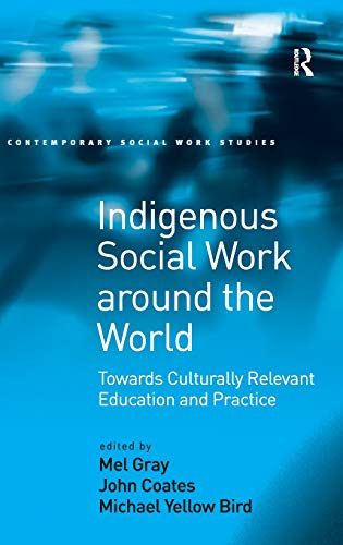 Indigenous Social Work around the World: Towards Culturally Relevant Education and Practice (Contemporary Social Work St