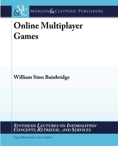 Online Multiplayer Games (Synthesis Lectures on Information Concepts, Retrieval, and S) pdf