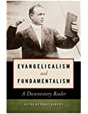 Evangelicalism and Fundamentalism: A Documentary Reader