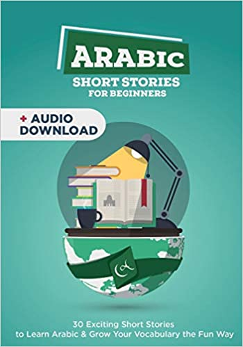 Arabic Short Stories for Beginners 30 Captivating Short Stories to Learn Arabic /& Grow Your Vocabulary the Fun Way!