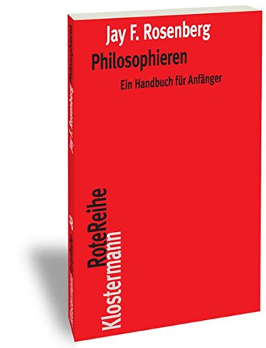 Philosophieren: Ein Handbuch für Anfänger (Klostermann RoteReihe)