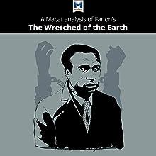 A Macat Analysis of Frantz Fanon's The Wretched of the Earth   Livre audio Auteur(s) : Riley Quinn Narrateur(s) :  Macat.com