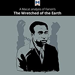 A Macat Analysis of Frantz Fanon's The Wretched of the Earth
