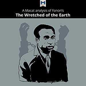 A Macat Analysis of Frantz Fanon's The Wretched of the Earth Audiobook