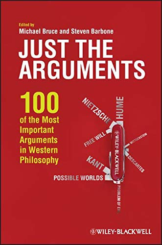 Just the Arguments: 100 of the Most Important Arguments in Western Philosophy