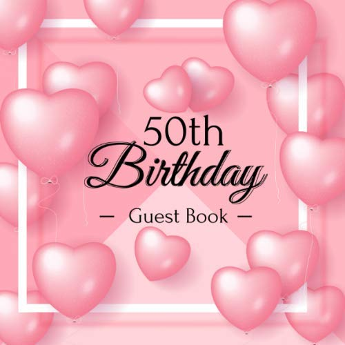 50th Birthday Guest Book: Pink Love Balloons Elegant Glossy Cover Place for a Photo Cream Color Paper 123 Pages Guest Sign in for Party Celebration of ... Best Wishes Messages from Family and Friends