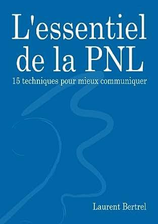 l 39 essentiel de la pnl 15 techniques pour mieux communiquer french edition ebook. Black Bedroom Furniture Sets. Home Design Ideas