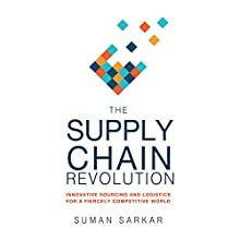 The Supply Chain Revolution: Innovative Sourcing and Logistics for a Fiercely Competitive World Audiobook by Suman Sarkar Narrated by Christopher Lane