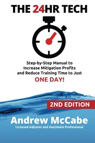 Download THE 24HR TECH: 2nd Edition: Step-by-Step Guide to Water Damage Profits and Claim Documentation Pdf