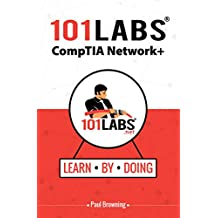 101 Labs - CompTIA Network+: Hands-on Practical Labs for the CompTIA Network+ Exam (N10-007)