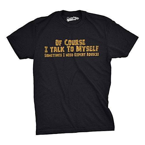 Design Black T-shirt Funny - Mens Of Course I Talk to Myself Sometimes I Need Expert Advice Funny Sarcasm T Shirt (Black) - L