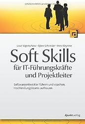 Soft Skills für IT-Führungskräfte und Projektleiter: Softwareentwickler führen und coachen, Hochleistungsteams aufbauen