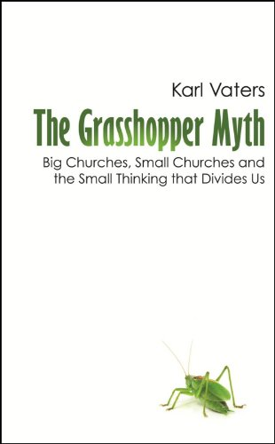 The Grasshopper Myth: Big Churches, Small Churches and the Small Thinking that Divides Us by [Vaters, Karl]