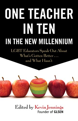 One Teacher in Ten in the New Millennium: LGBT Educators Speak Out About What's Gotten Better and What Hasn't