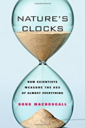 Nature's Clocks: How Scientists Measure the Age of Almost Everything