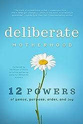Deliberate Motherhood: 12 Key Powers of Peace, Purpose, Order & Joy