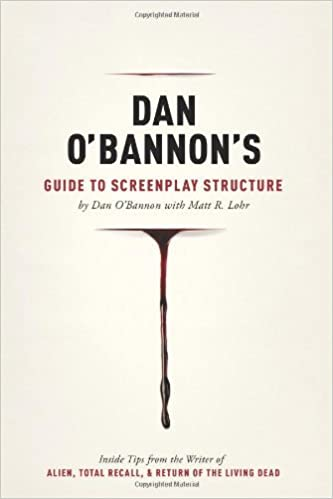 Dan O'Bannon's Guide to Screenplay Structure: Inside Tips from the Writer of ALIEN, TOTAL RECALL and RETURN OF THE LIVING DEAD by Dan O'Bannon (2013-01-01)