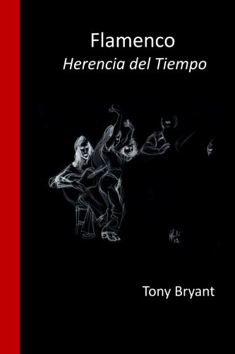 Flamenco.: Herencia del tiempo (Spanish Edition) [Mr Tony Bryant] (Tapa Blanda)