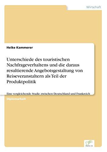 Unterschiede des touristischen Nachfrageverhaltens und die daraus resultierende Angebotsgestaltung von Reiseveranstaltern als Teil der Produktpolitik ... Deutschland und Frankreich  [Kammerer, Heike] (Tapa Blanda)