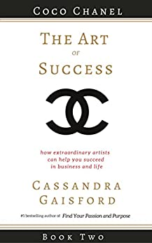 The Art of Success: Coco Chanel: How Extraordinary Artists Can Help You Succeed in Business and Life by [Gaisford, Cassandra]