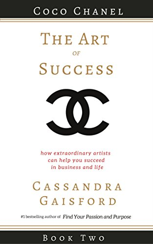 The Art of Success: Coco Chanel: How Extraordinary Artists Can Help You Succeed in Business and Life