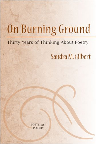 On Burning Ground: Thirty Years of Thinking About Poetry (Poets On Poetry)
