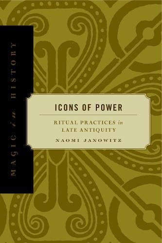 Icons of Power: Ritual Practices in Late Antiquity (Magic in History) by Brand: Pennsylvania State Univ Pr (Txt)