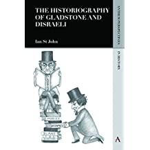 The Historiography of Gladstone and Disraeli (Anthem Perspectives in History Book 1)
