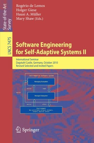 Software Engineering for Self-Adaptive Systems: International Seminar Dagstuhl Castle, Germany, October 24-29, 2010 Revised Selected and Invited Papers (Lecture Notes in Computer Science) (Volume 2) by Brand: Springer
