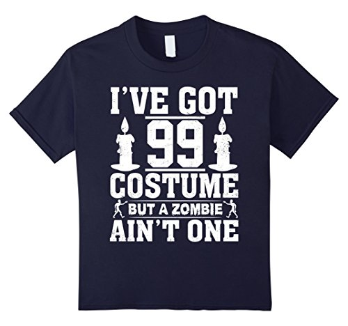 All But Clothes Costume Ideas (Kids I've Got 99 Costumes But A Zombie Ain't One Halloween 12 Navy)