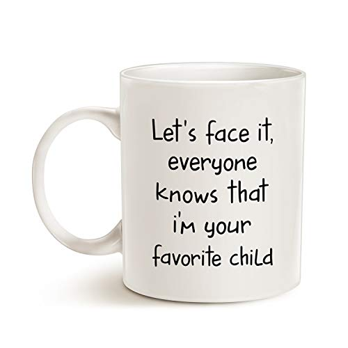 Funny-Sibling-Humor-Gift-for-Parents-Coffee-Mug-Lets-Face-It-Everyone-Knows-That-Im-Your-Favorite-Child-Cups-for-Mom-or-Dad-White-11-Oz