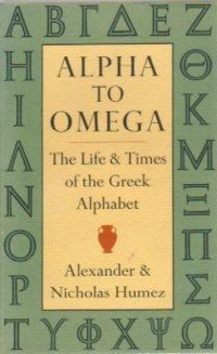 Alpha to Omega: The Life and Times of the Greek Alphabet
